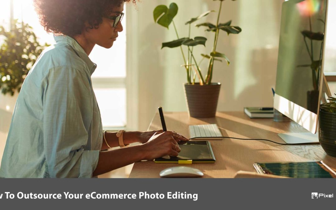 How To Outsource Your E-commerce Photo Editing