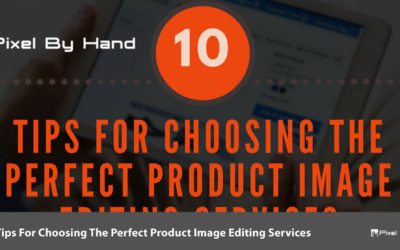 10 Tips For Choosing The Perfect Product Image Editing Services
