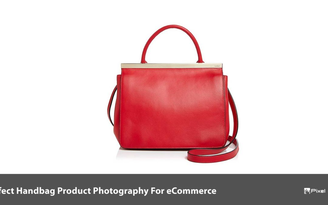 Perfect Handbag Product Photography For eCommerce