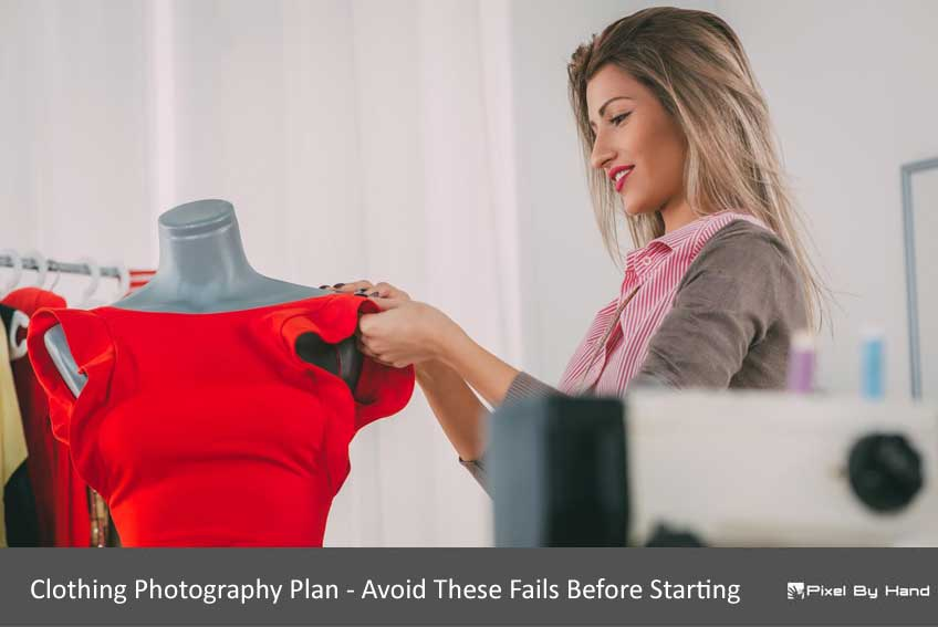 Clothing Photography Plan - Avoid These Fails Before Starting