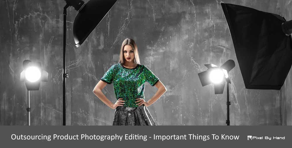 Outsourcing Product Photography Editing - Important Things To Know