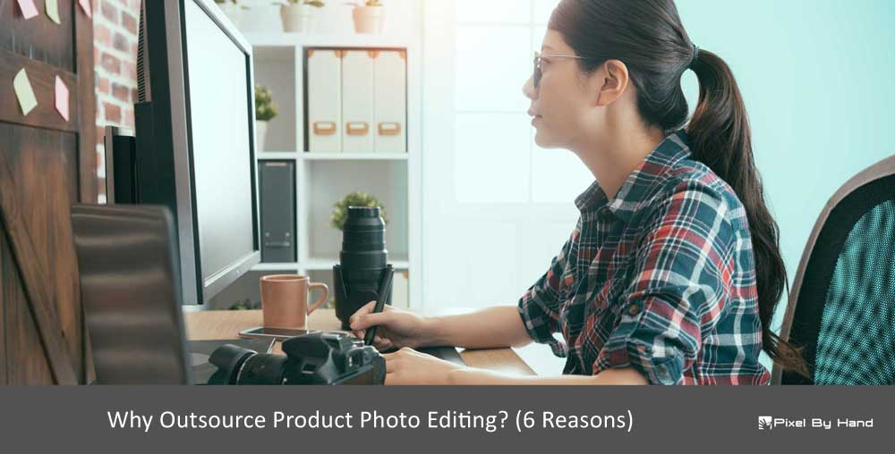 Why outsource product photo editing